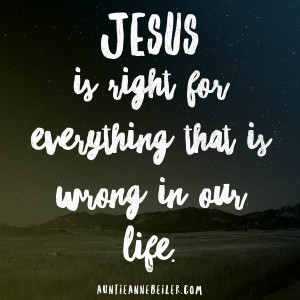 Jesus is Right for Everything
